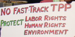 No Fast Track for the TPP Labor an environmental rights