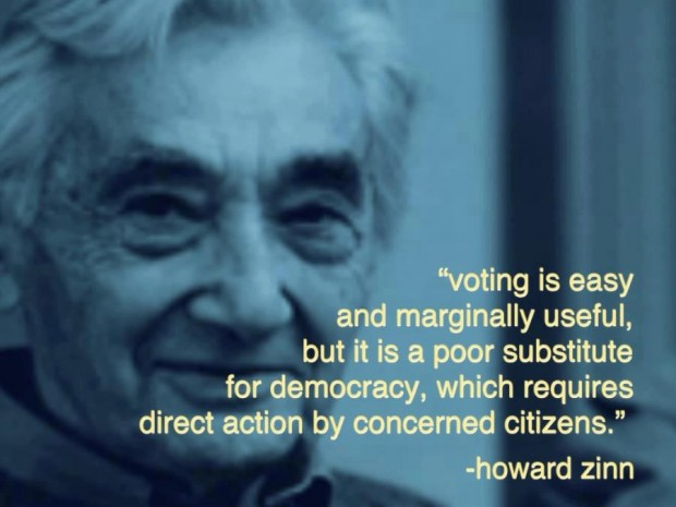 Howard Zinn voting is easy, direct action works