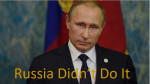 Russia Putin Didn't Do It